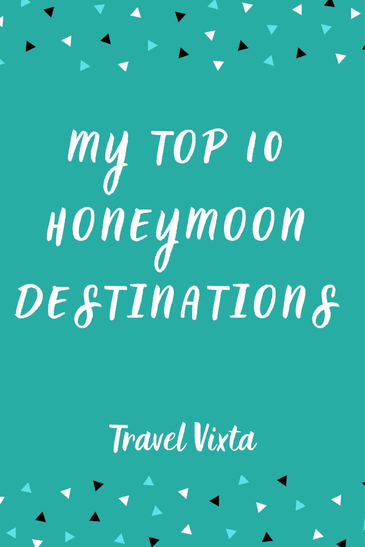 My top 10 honeymoon destinations