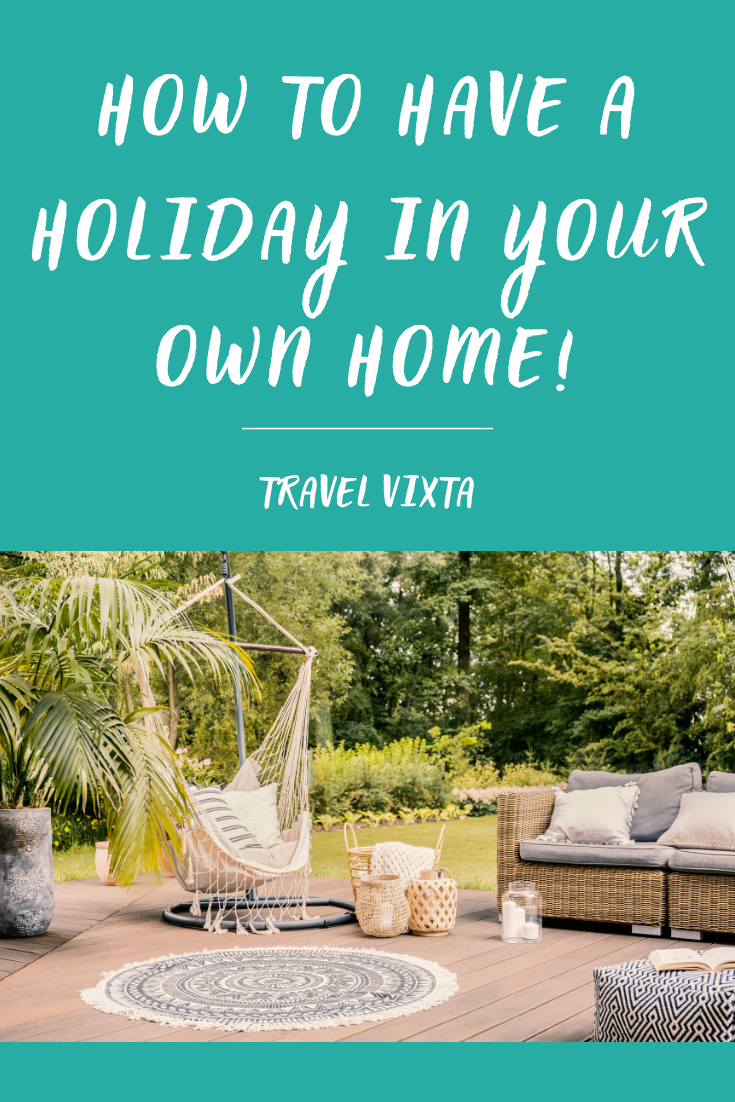 Missing travel? How to have a holiday in your own home during the coronavirus lockdown!